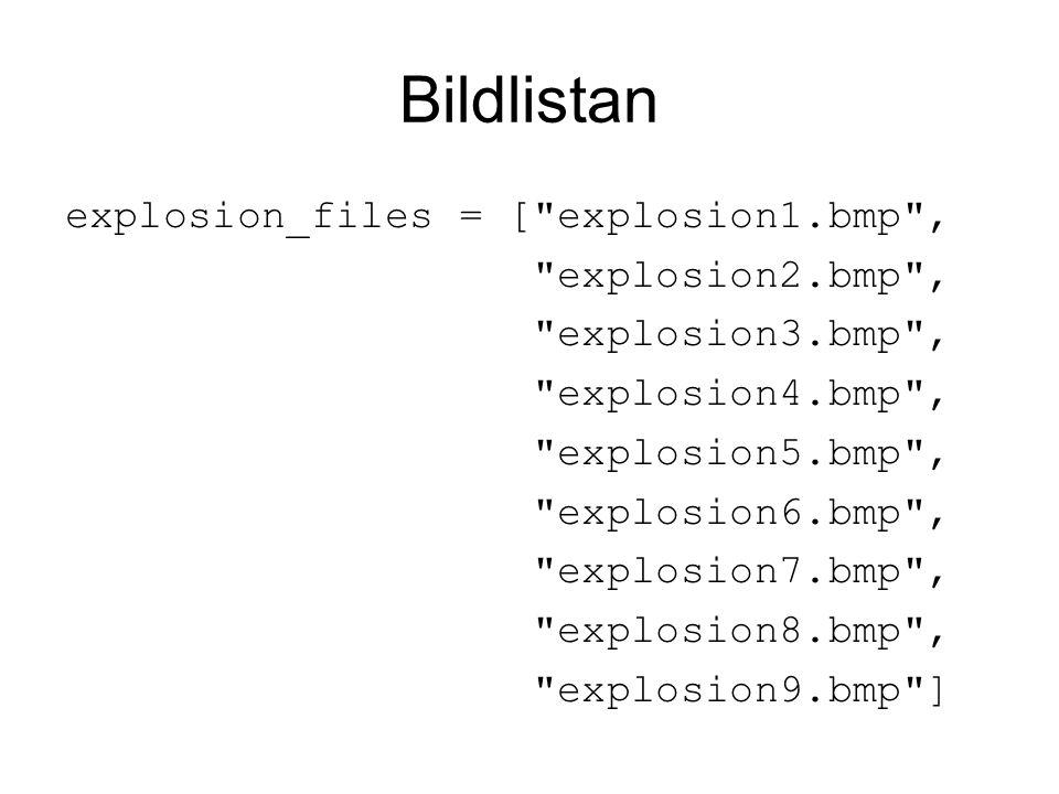 Bildlistan explosion_files = [ explosion1.bmp , explosion2.bmp ,